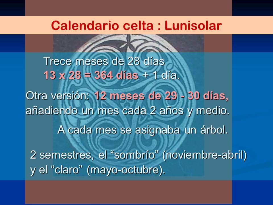 Calendario celta : Lunisolar Trece meses de 28 días 13 x 28 = 364 días + 1 día. Otra versión: 12 meses de 29 - 30 días, añadiendo un mes cada 2 años y