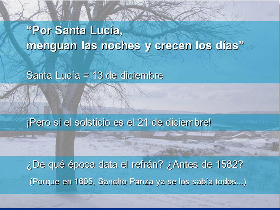 Por Santa Lucía, menguan las noches y crecen los días Santa Lucía = 13 de diciembre ¡Pero si el solsticio es el 21 de diciembre! ¿De qué época data el