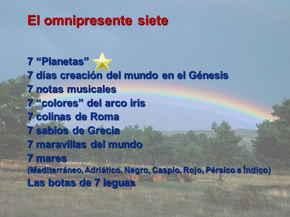 El omnipresente siete 7 Planetas 7 días creación del mundo en el Génesis 7 notas musicales 7 colores del arco iris 7 colinas de Roma 7 sabios de Greci