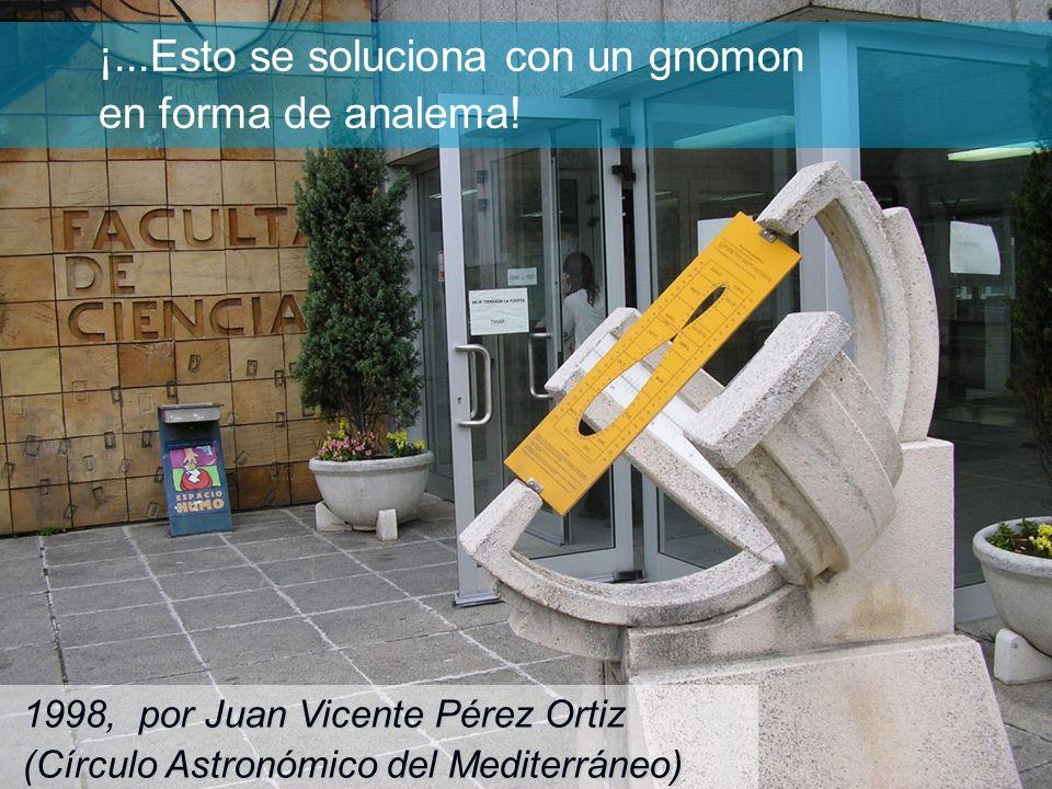 ¡...Esto se soluciona con un gnomon en forma de analema! 1998, por Juan Vicente Pérez Ortiz (Círculo Astronómico del Mediterráneo)
