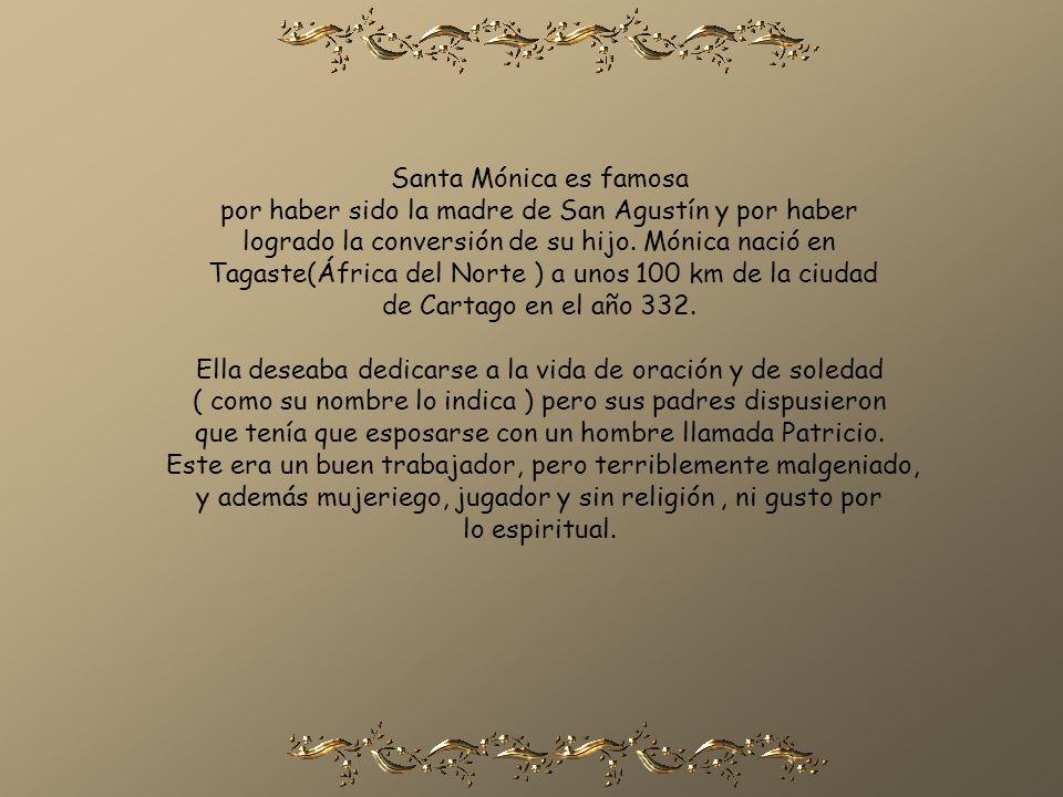 Santa Mónica es famosa por haber sido la madre de San Agustín y por haber logrado la conversión de su hijo.