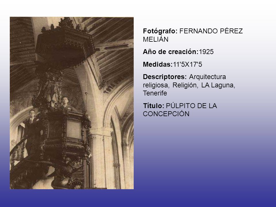 Fotógrafo: FERNANDO PÉREZ MELIÁN Año de creación:1925 Medidas:11 5X17 5 Descriptores: Arquitectura religiosa, Religión, LA Laguna, Tenerife Título: PÚLPITO DE LA CONCEPCIÓN