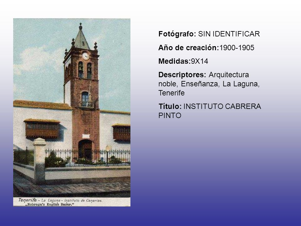 Fotógrafo: SIN IDENTIFICAR Año de creación:1900-1905 Medidas:9X14 Descriptores: Arquitectura noble, Enseñanza, La Laguna, Tenerife Título: INSTITUTO C