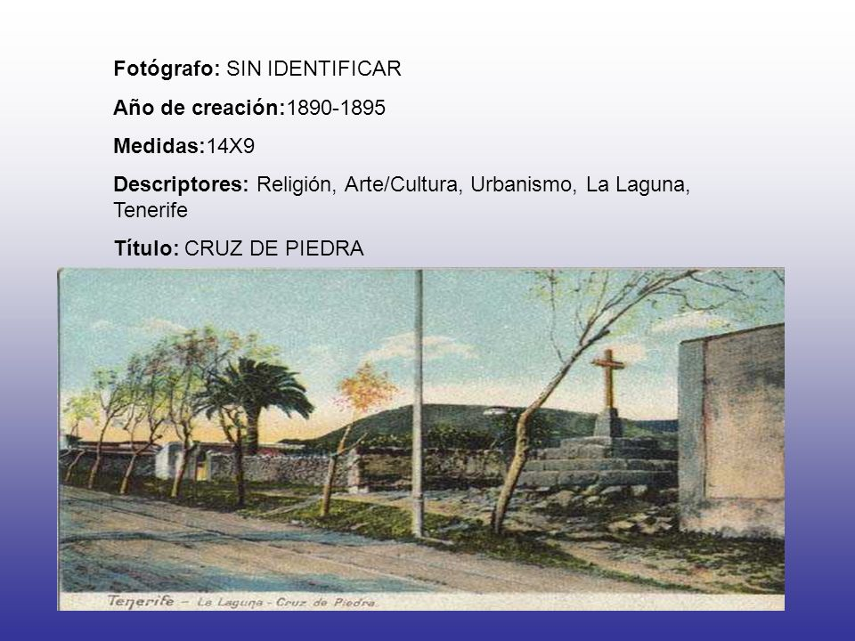 Fotógrafo: SIN IDENTIFICAR Año de creación:1890-1895 Medidas:14X9 Descriptores: Religión, Arte/Cultura, Urbanismo, La Laguna, Tenerife Título: CRUZ DE PIEDRA