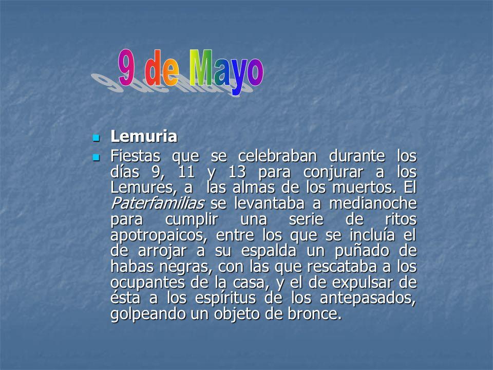 Lemuria Lemuria Fiestas que se celebraban durante los días 9, 11 y 13 para conjurar a los Lemures, a las almas de los muertos. El Paterfamilias se lev