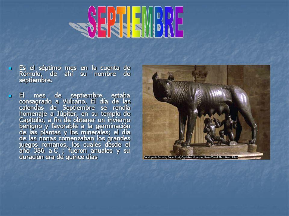 Es el séptimo mes en la cuenta de Rómulo, de ahí su nombre de septiembre. Es el séptimo mes en la cuenta de Rómulo, de ahí su nombre de septiembre. El