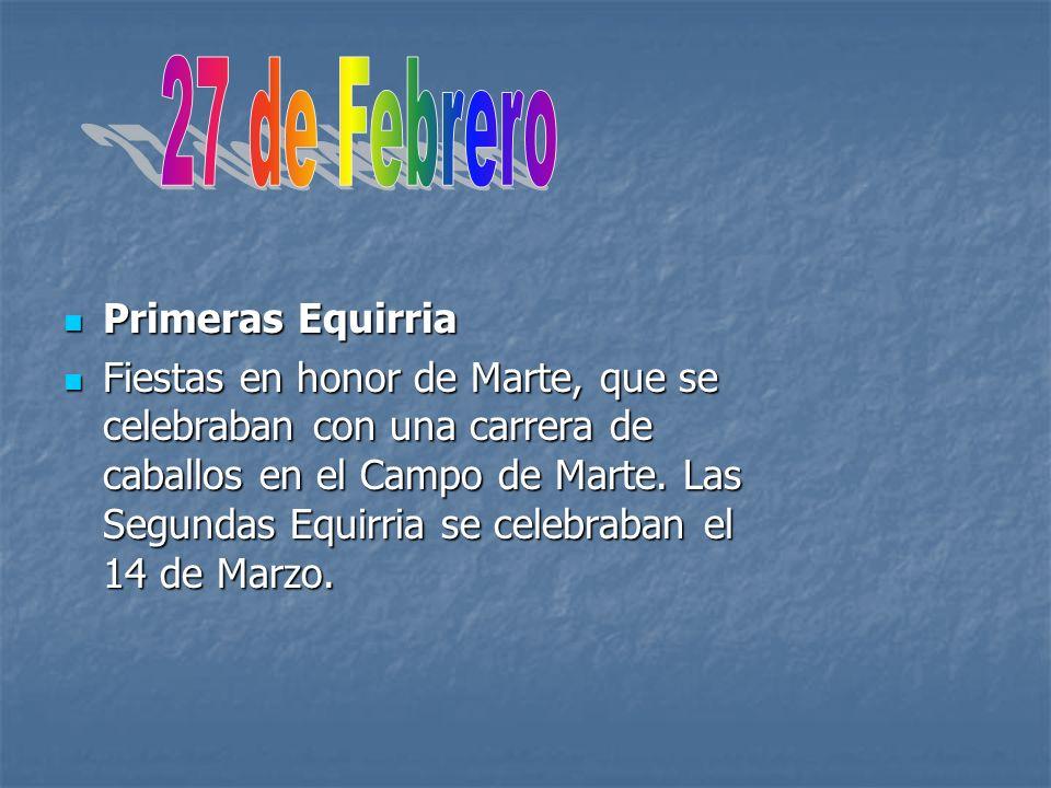 Primeras Equirria Primeras Equirria Fiestas en honor de Marte, que se celebraban con una carrera de caballos en el Campo de Marte. Las Segundas Equirr