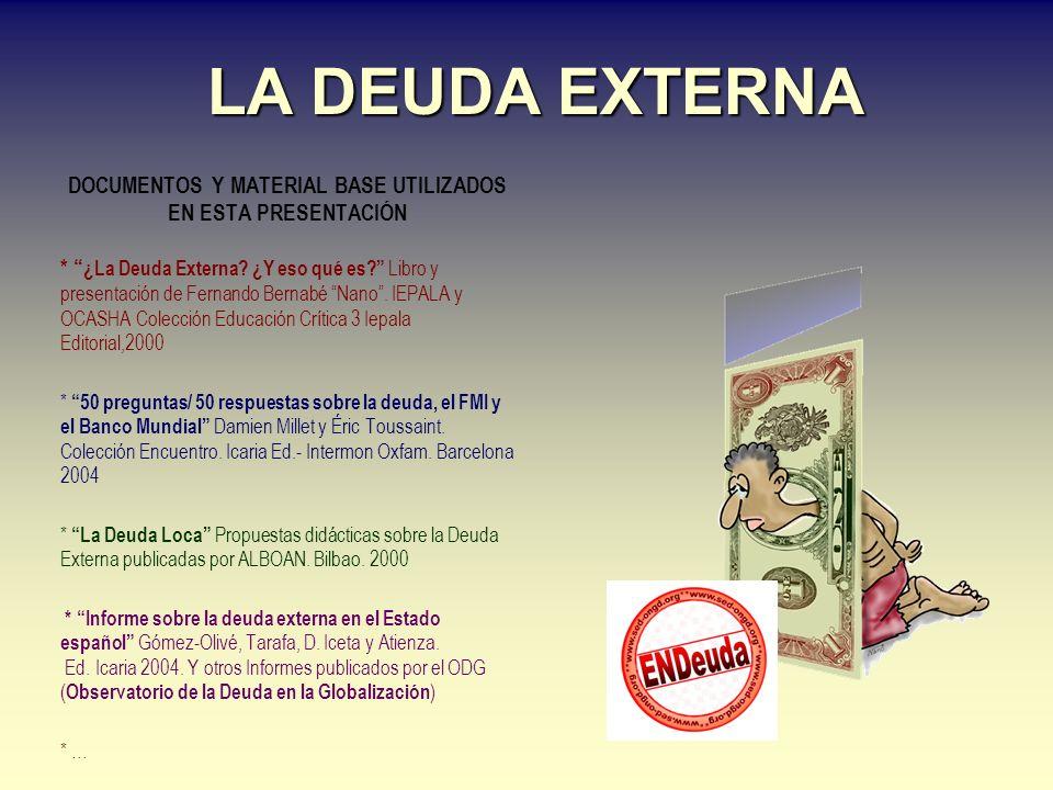 LA DEUDA EXTERNA DOCUMENTOS Y MATERIAL BASE UTILIZADOS EN ESTA PRESENTACIÓN * ¿La Deuda Externa.