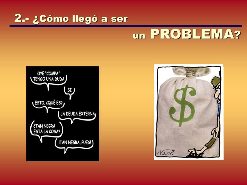 2.- ¿ Cómo llegó a ser un PROBLEMA ?