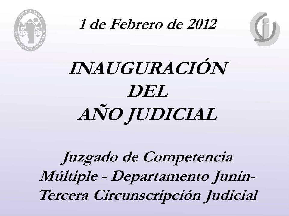 1 de Febrero de 2012 INAUGURACIÓN DEL AÑO JUDICIAL Juzgado de Competencia Múltiple - Departamento Junín- Tercera Circunscripción Judicial