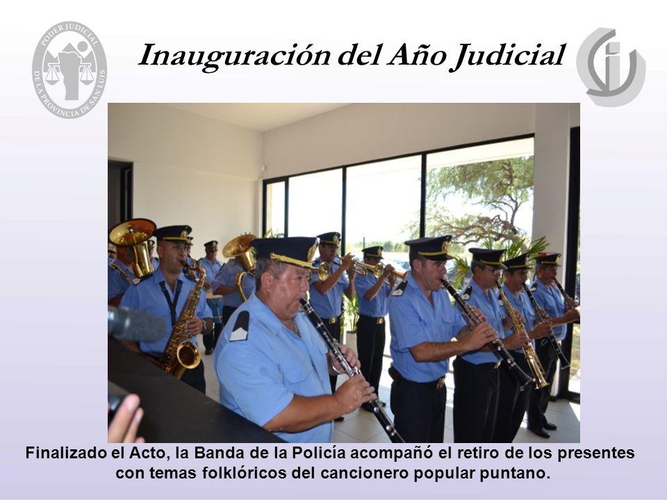 Inauguración del Año Judicial Finalizado el Acto, la Banda de la Policía acompañó el retiro de los presentes con temas folklóricos del cancionero popular puntano.