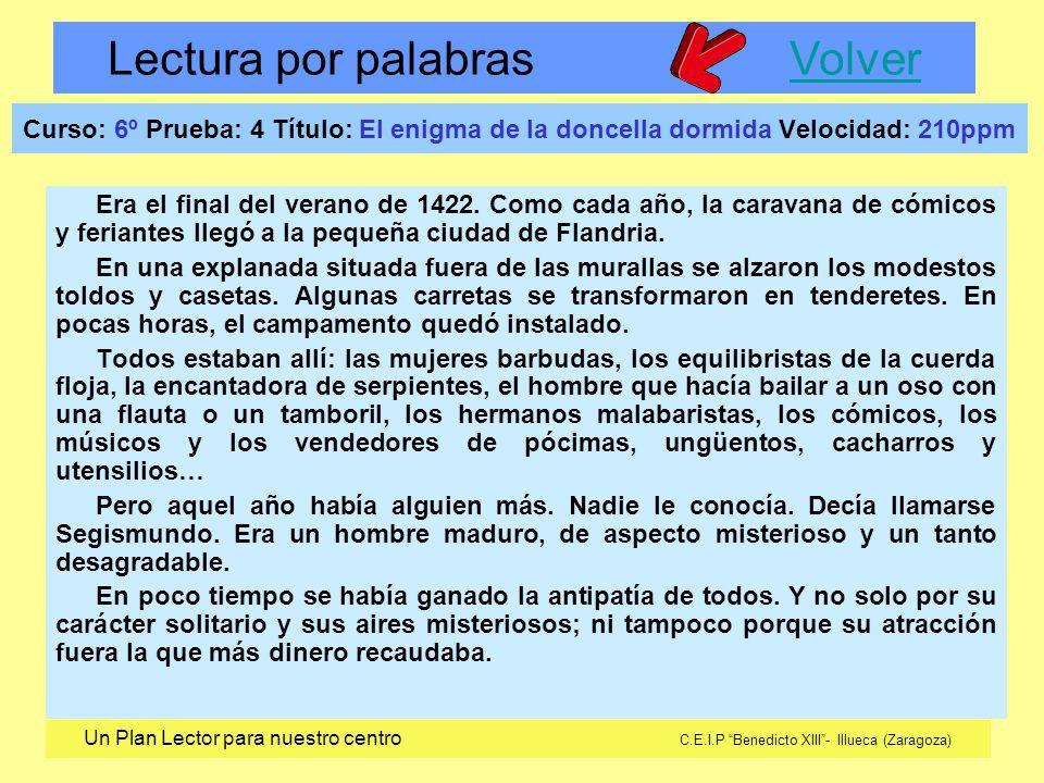 Lectura por palabras VolverVolver Un Plan Lector para nuestro centro C.E.I.P Benedicto XIII- Illueca (Zaragoza) Curso: 6º Prueba: 4 Título: El enigma