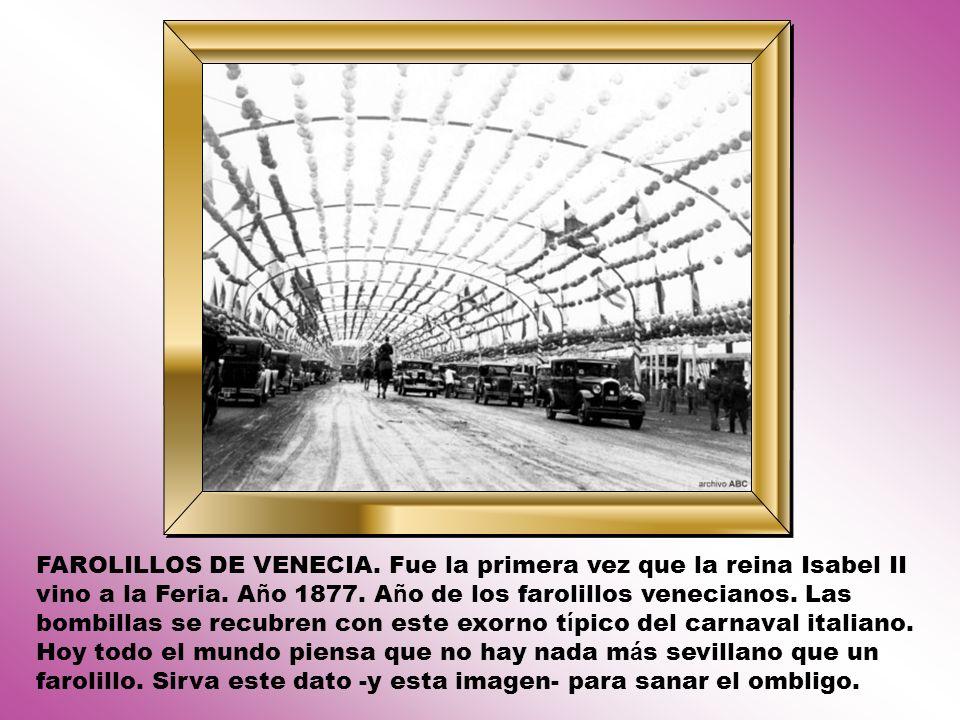 FAROLILLOS DE VENECIA.Fue la primera vez que la reina Isabel II vino a la Feria.