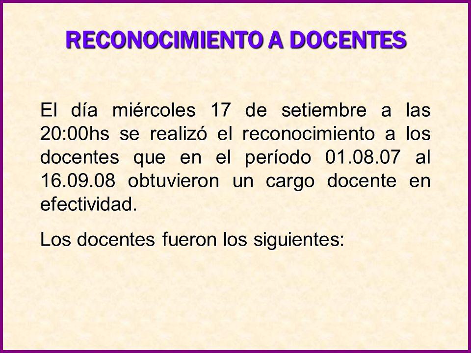 El día miércoles 17 de setiembre a las 20:00hs se realizó el reconocimiento a los docentes que en el período 01.08.07 al 16.09.08 obtuvieron un cargo docente en efectividad.