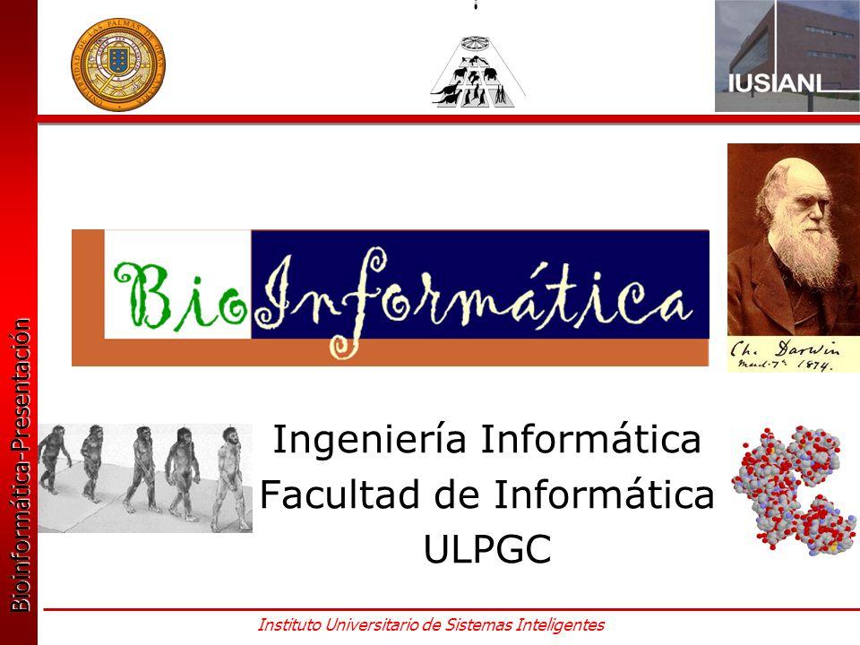 Bioinformática-Presentación Bioinformática-Presentación Instituto Universitario de Sistemas Inteligentes Ingeniería Informática Facultad de Informática ULPGC