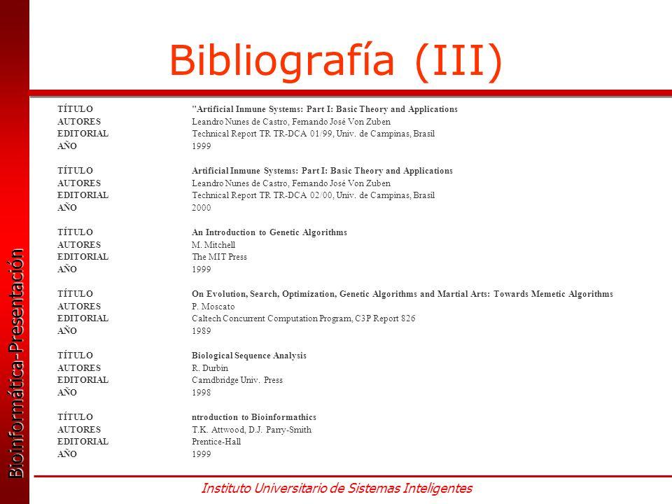 Bioinformática-Presentación Bioinformática-Presentación Instituto Universitario de Sistemas Inteligentes Bibliografía (III) TÍTULO