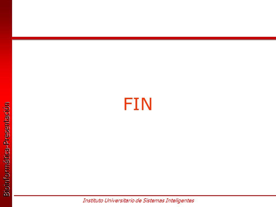 Bioinformática-Presentación Bioinformática-Presentación Instituto Universitario de Sistemas Inteligentes FIN