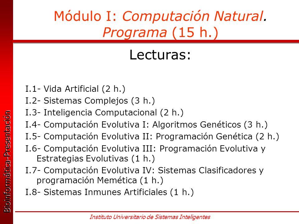 Bioinformática-Presentación Bioinformática-Presentación Instituto Universitario de Sistemas Inteligentes Módulo I: Computación Natural.