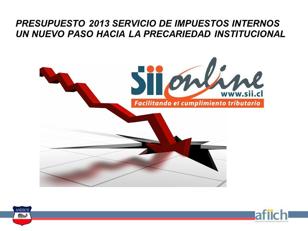 PRESUPUESTO 2013 SERVICIO DE IMPUESTOS INTERNOS UN NUEVO PASO HACIA LA PRECARIEDAD INSTITUCIONAL