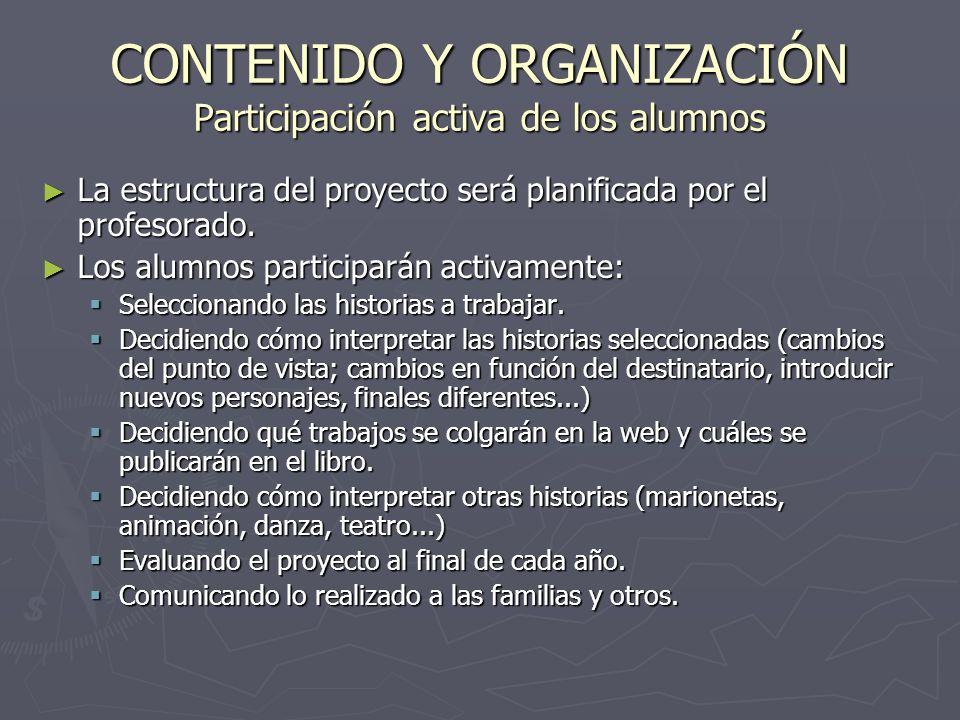 CONTENIDO Y ORGANIZACIÓN Participación activa de los alumnos La estructura del proyecto será planificada por el profesorado.