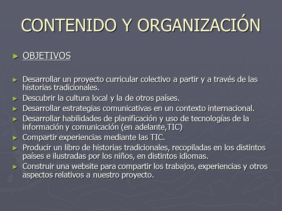 CONTENIDO Y ORGANIZACIÓN OBJETIVOS OBJETIVOS Desarrollar un proyecto curricular colectivo a partir y a través de las historias tradicionales.