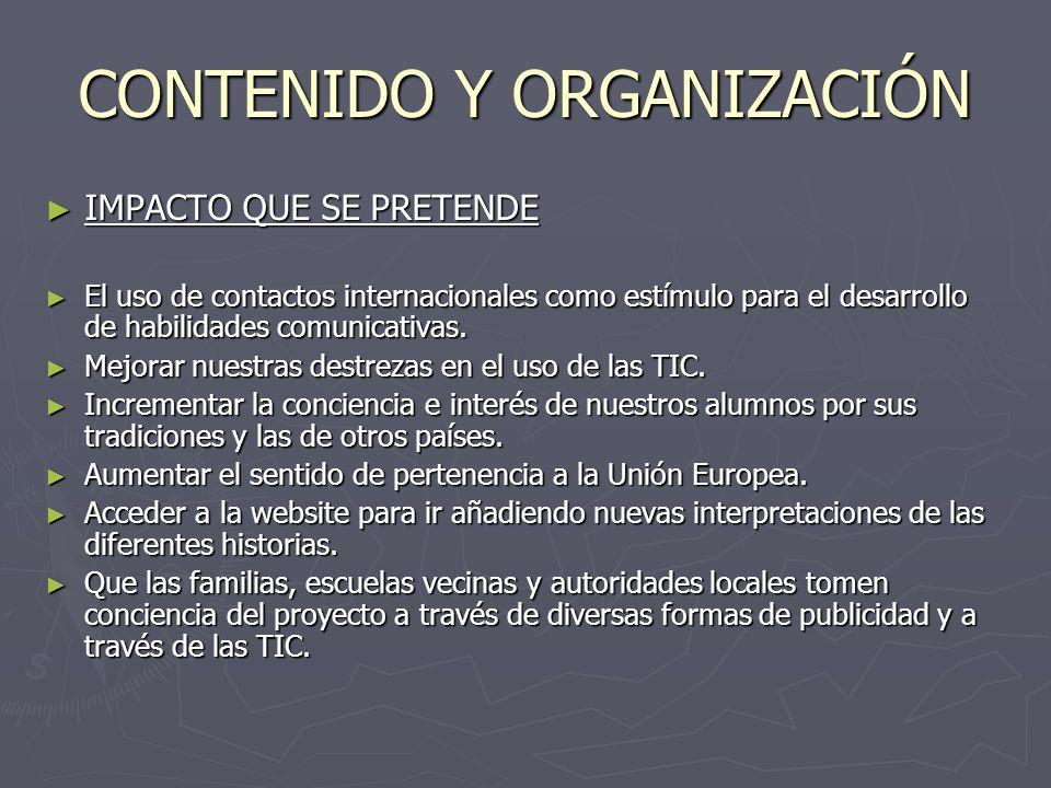 CONTENIDO Y ORGANIZACIÓN IMPACTO QUE SE PRETENDE IMPACTO QUE SE PRETENDE El uso de contactos internacionales como estímulo para el desarrollo de habilidades comunicativas.