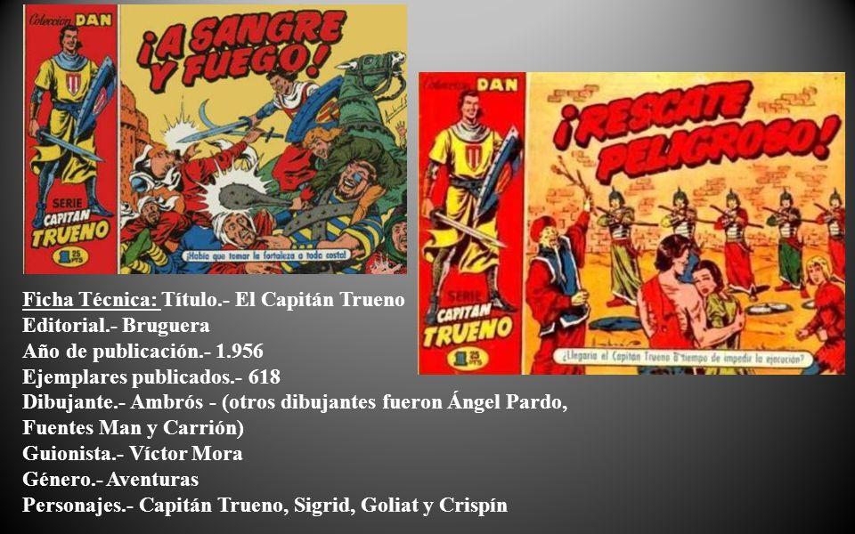 El Capitán Trueno Prototipo del protagonista aventurero constituyéndose en defensor de pueblos oprimidos y castigador de tiranos.