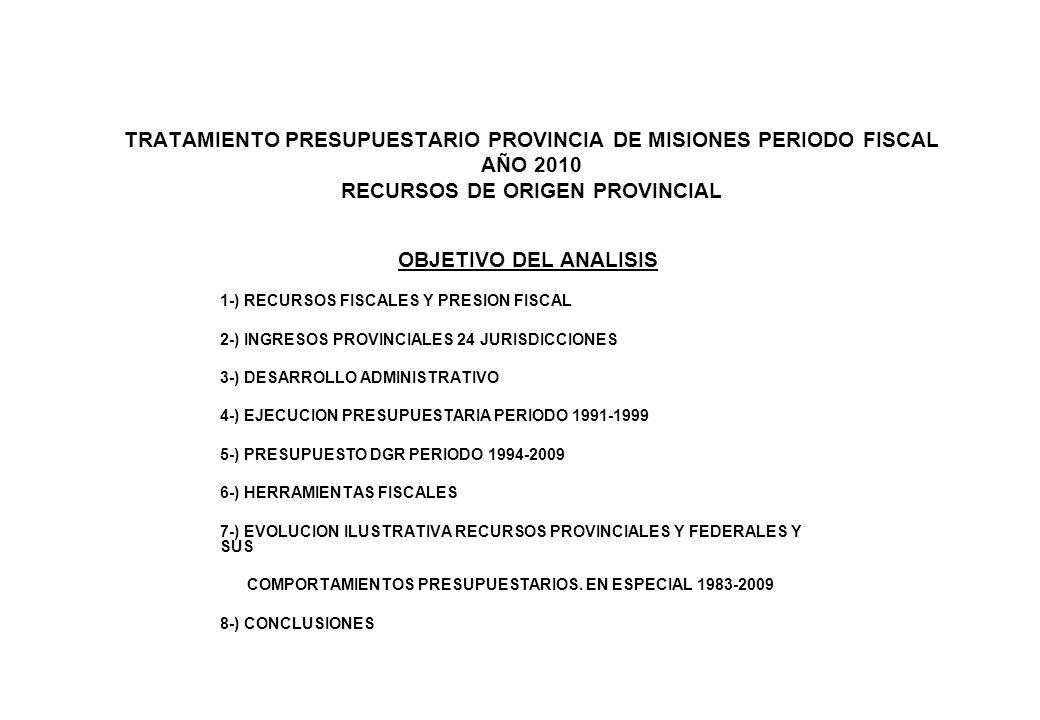 TRATAMIENTO PRESUPUESTARIO PROVINCIA DE MISIONES PERIODO FISCAL AÑO 2010 RECURSOS DE ORIGEN PROVINCIAL OBJETIVO DEL ANALISIS 1-) RECURSOS FISCALES Y P