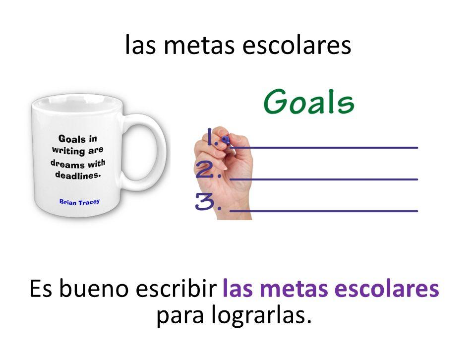 las metas escolares Es bueno escribir las metas escolares para lograrlas.