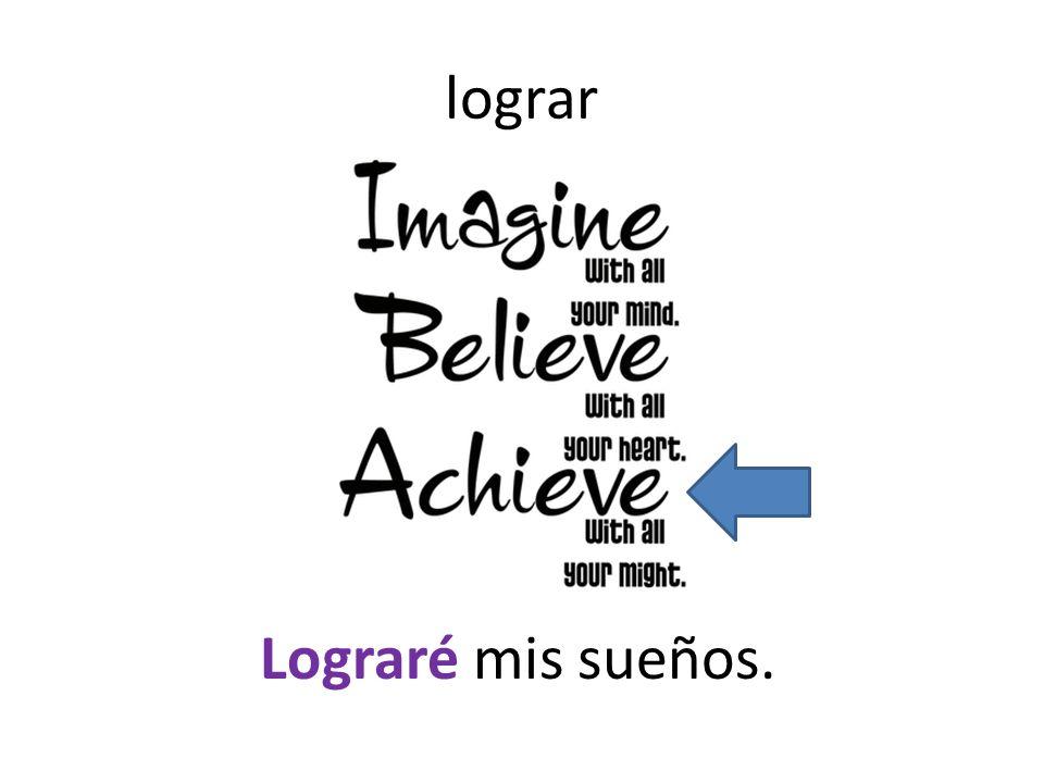 lograr Lograré mis sueños.