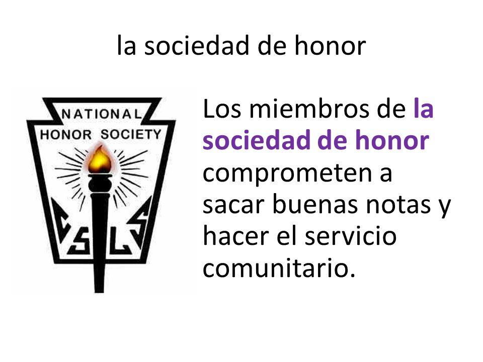la sociedad de honor Los miembros de la sociedad de honor comprometen a sacar buenas notas y hacer el servicio comunitario.