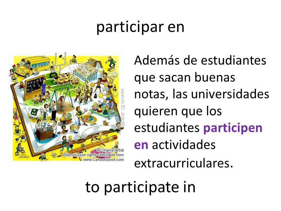 participar en Además de estudiantes que sacan buenas notas, las universidades quieren que los estudiantes participen en actividades extracurriculares.