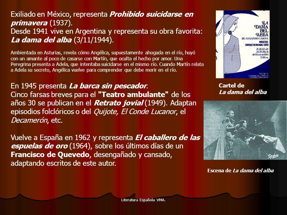 Literatura Española VMA. Exiliado en México, representa Prohibido suicidarse en primavera (1937). Desde 1941 vive en Argentina y representa su obra fa
