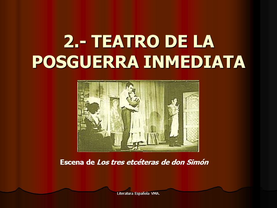 Literatura Española VMA. 2.- TEATRO DE LA POSGUERRA INMEDIATA Escena de Los tres etcéteras de don Simón