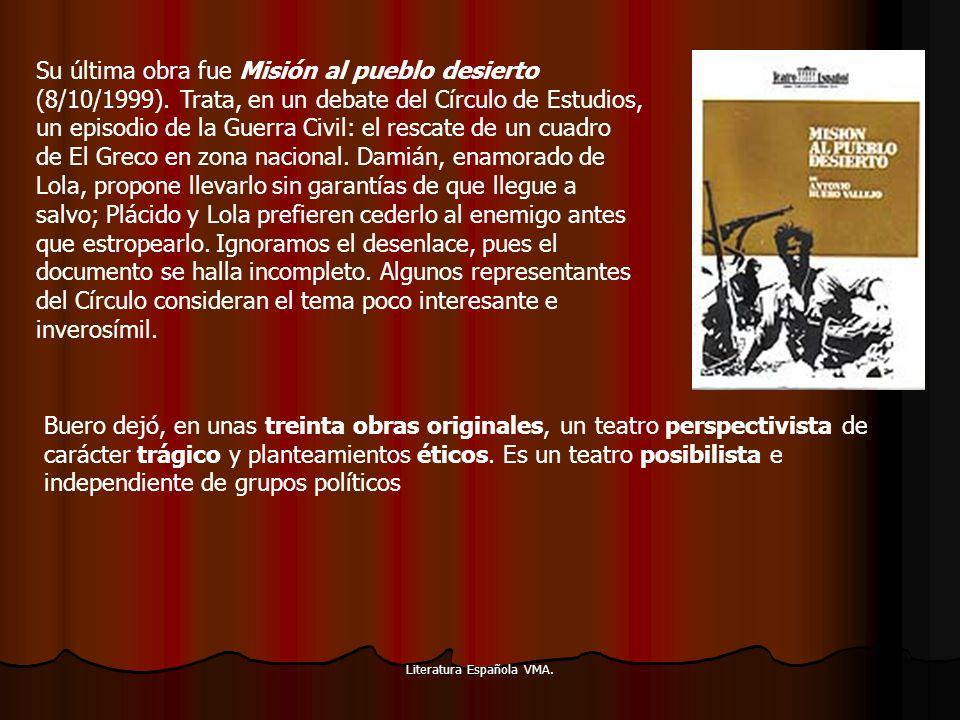 Literatura Española VMA. Su última obra fue Misión al pueblo desierto (8/10/1999). Trata, en un debate del Círculo de Estudios, un episodio de la Guer