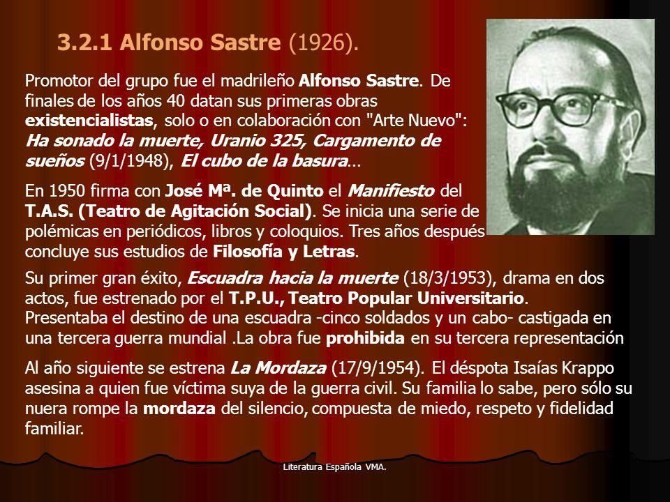 Literatura Española VMA. Promotor del grupo fue el madrileño Alfonso Sastre. De finales de los años 40 datan sus primeras obras existencialistas, solo