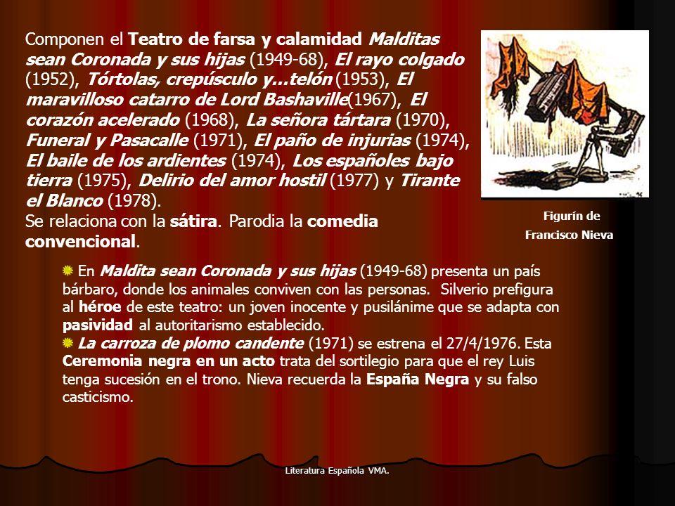 Literatura Española VMA. Componen el Teatro de farsa y calamidad Malditas sean Coronada y sus hijas (1949-68), El rayo colgado (1952), Tórtolas, crepú