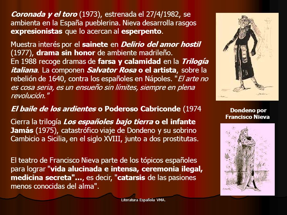 Literatura Española VMA. Coronada y el toro (1973), estrenada el 27/4/1982, se ambienta en la España pueblerina. Nieva desarrolla rasgos expresionista