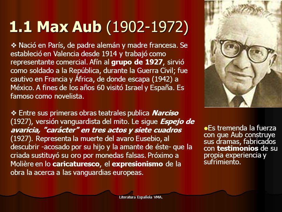 Literatura Española VMA. 1.1 Max Aub (1902-1972) Nació en París, de padre alemán y madre francesa. Se estableció en Valencia desde 1914 y trabajó como