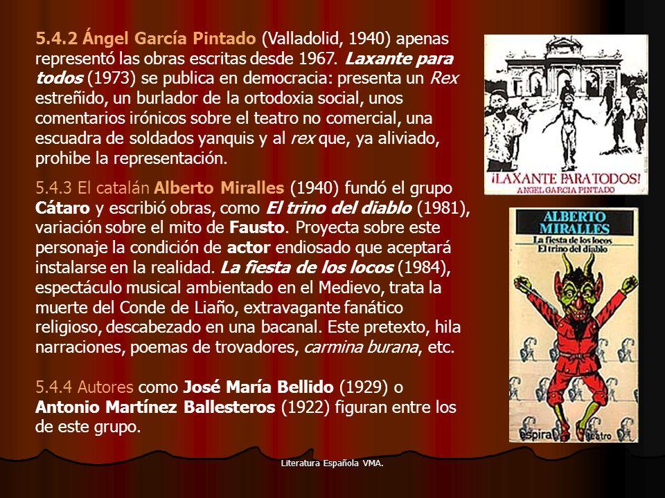 Literatura Española VMA. 5.4.2 Ángel García Pintado (Valladolid, 1940) apenas representó las obras escritas desde 1967. Laxante para todos (1973) se p