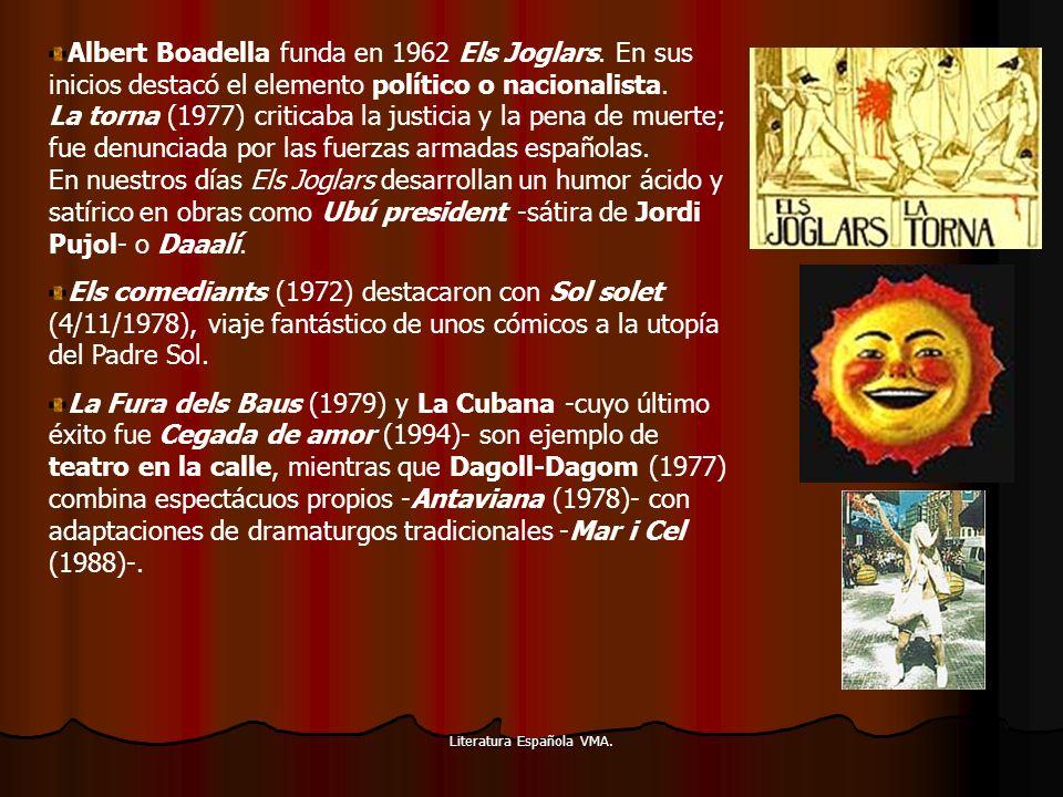 Literatura Española VMA. Albert Boadella funda en 1962 Els Joglars. En sus inicios destacó el elemento político o nacionalista. La torna (1977) critic