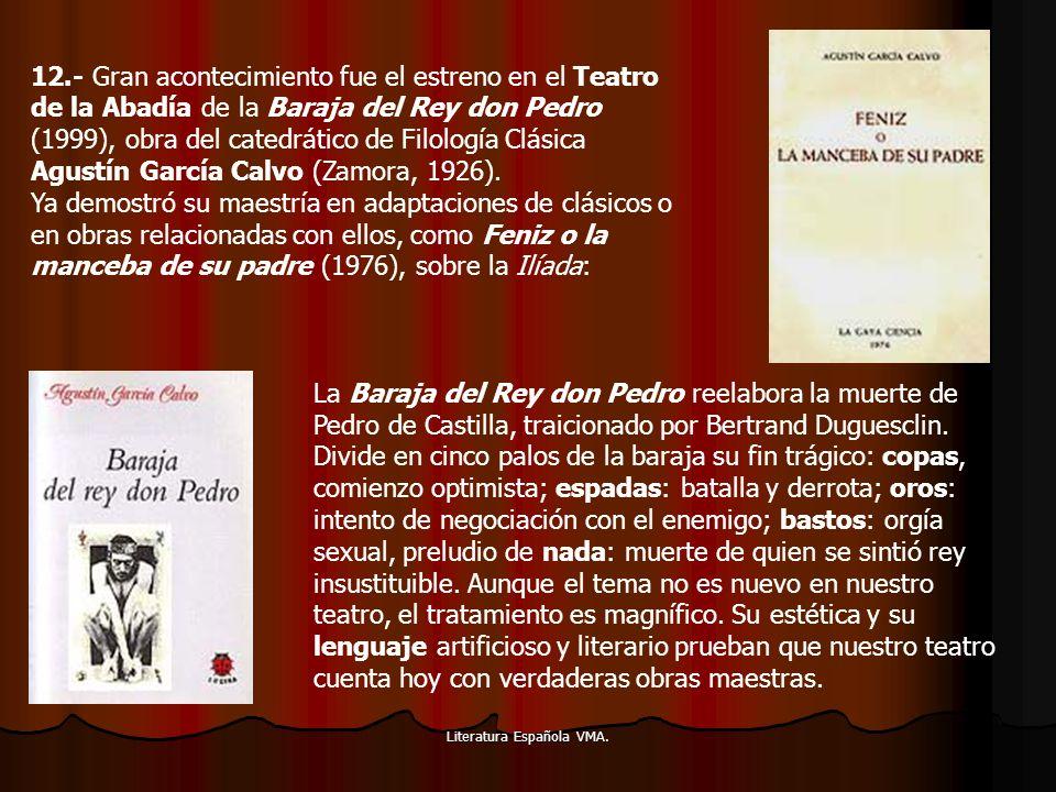 Literatura Española VMA. 12.- Gran acontecimiento fue el estreno en el Teatro de la Abadía de la Baraja del Rey don Pedro (1999), obra del catedrático