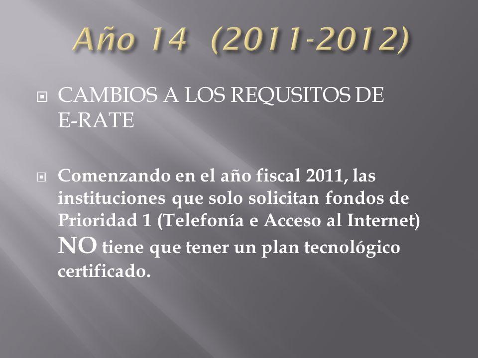 CAMBIOS A LOS REQUSITOS DE E-RATE Comenzando en el año fiscal 2011, las instituciones que solo solicitan fondos de Prioridad 1 (Telefonía e Acceso al Internet) NO tiene que tener un plan tecnológico certificado.