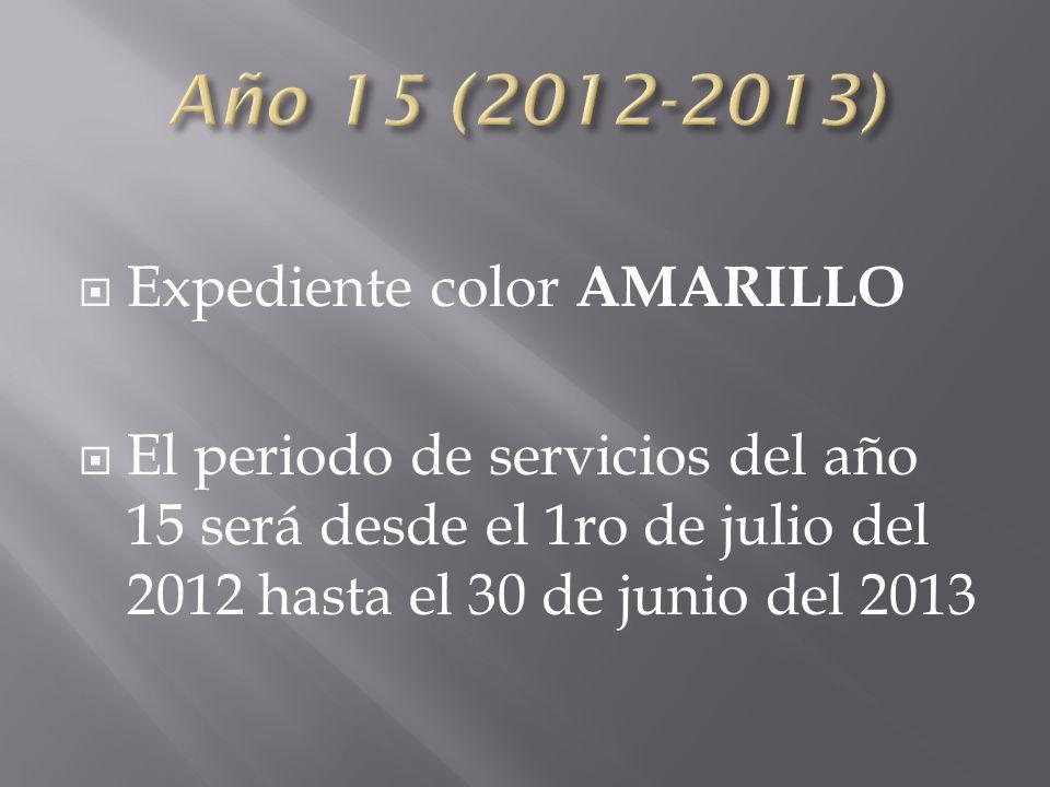 Expediente color AMARILLO El periodo de servicios del año 15 será desde el 1ro de julio del 2012 hasta el 30 de junio del 2013
