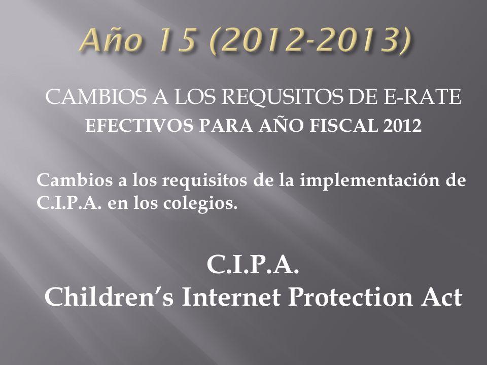 CAMBIOS A LOS REQUSITOS DE E-RATE EFECTIVOS PARA AÑO FISCAL 2012 Cambios a los requisitos de la implementación de C.I.P.A.