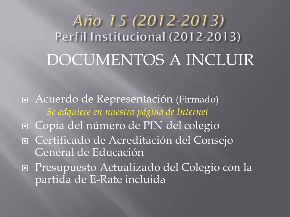DOCUMENTOS A INCLUIR Acuerdo de Representación (Firmado) Se adquiere en nuestra página de Internet Copia del número de PIN del colegio Certificado de Acreditación del Consejo General de Educación Presupuesto Actualizado del Colegio con la partida de E-Rate incluida