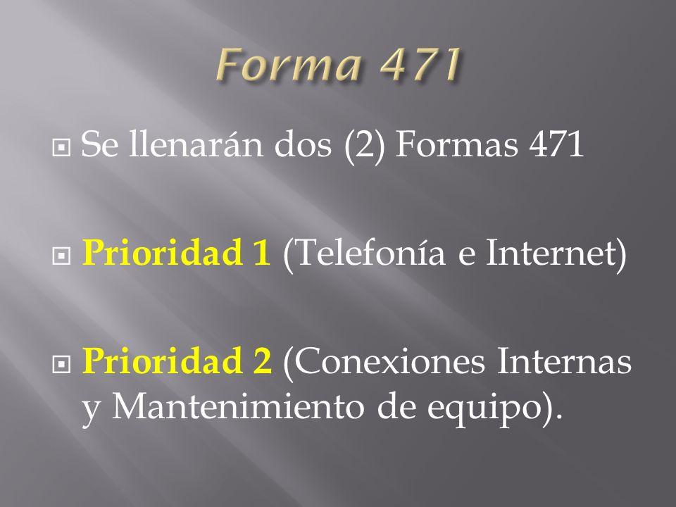 Se llenarán dos (2) Formas 471 Prioridad 1 (Telefonía e Internet) Prioridad 2 (Conexiones Internas y Mantenimiento de equipo).