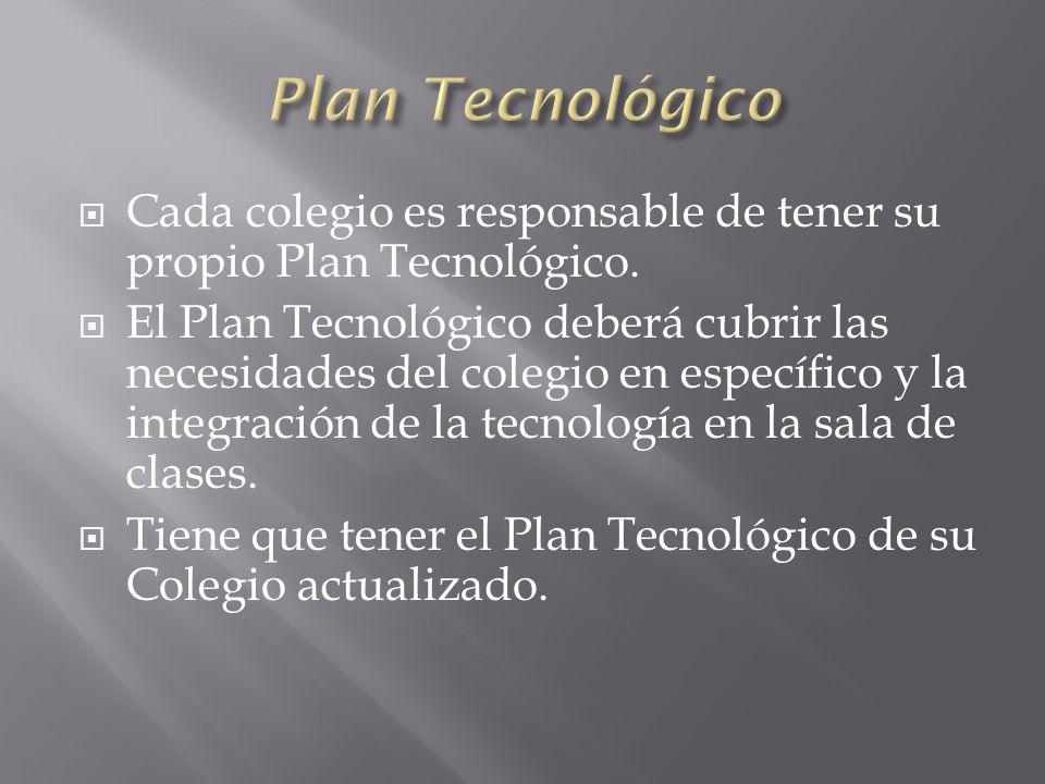 Cada colegio es responsable de tener su propio Plan Tecnológico.