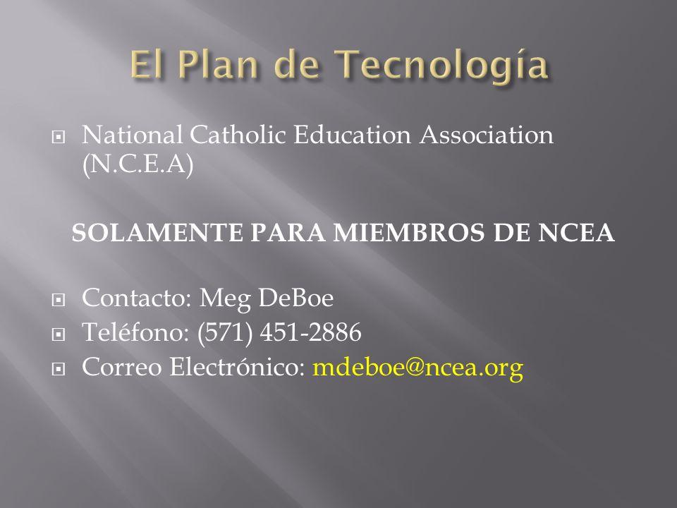 National Catholic Education Association (N.C.E.A) SOLAMENTE PARA MIEMBROS DE NCEA Contacto: Meg DeBoe Teléfono: (571) 451-2886 Correo Electrónico: mdeboe@ncea.org