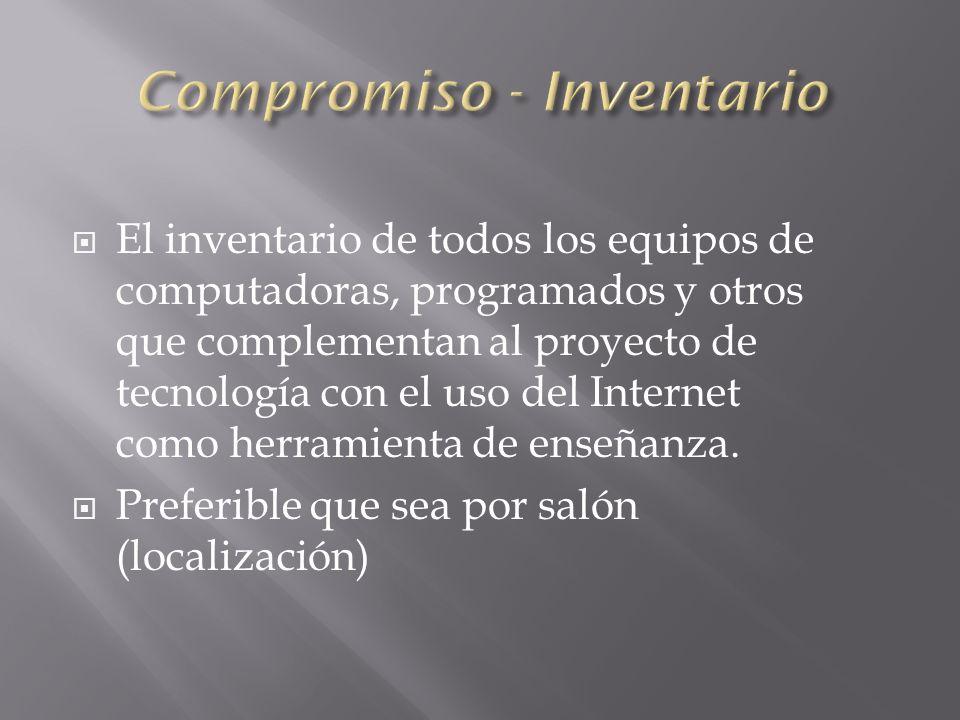 El inventario de todos los equipos de computadoras, programados y otros que complementan al proyecto de tecnología con el uso del Internet como herramienta de enseñanza.